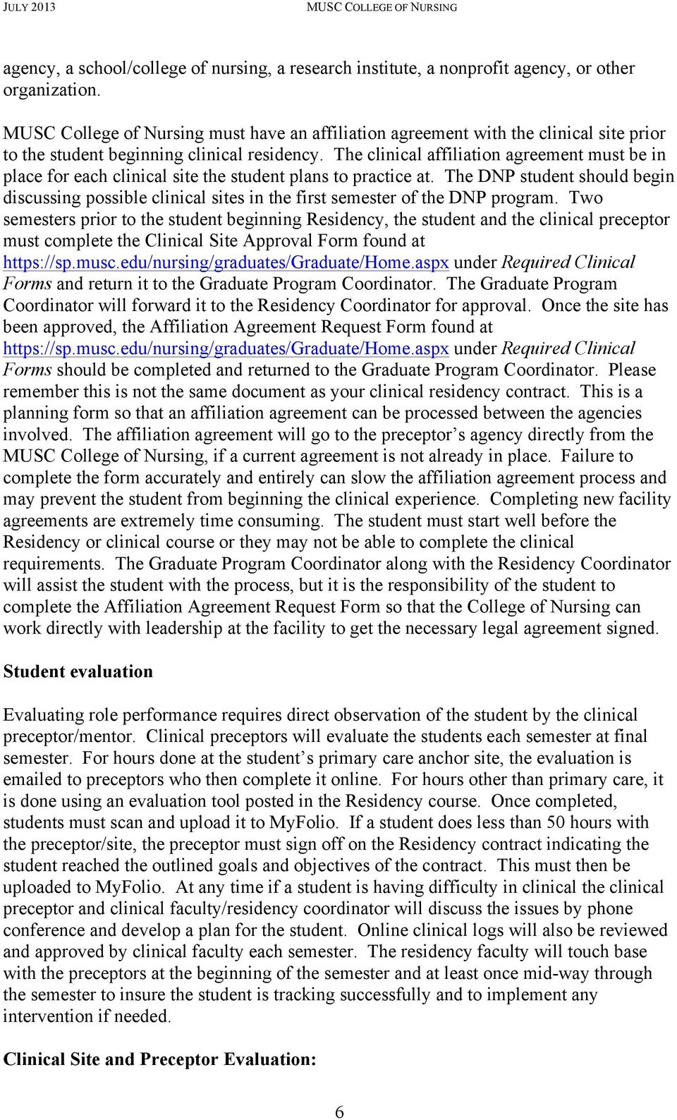 The clinical affiliation agreement must be in place for each clinical site the student plans to practice at.