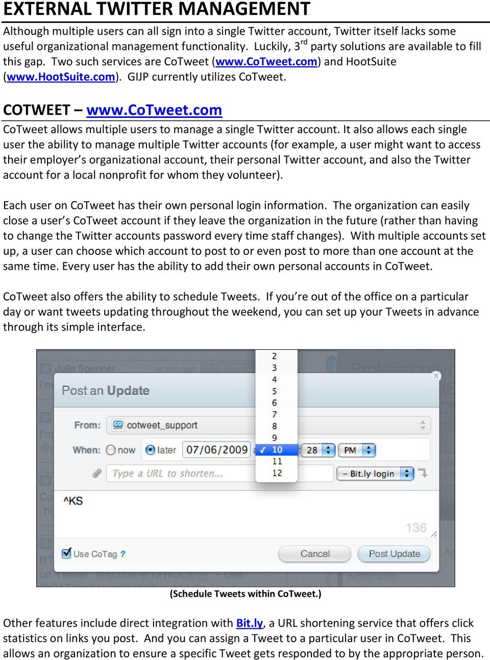 It also allows each single user the ability to manage multiple Twitter accounts (for example, a user might want to access their employer s organizational account, their personal Twitter account, and