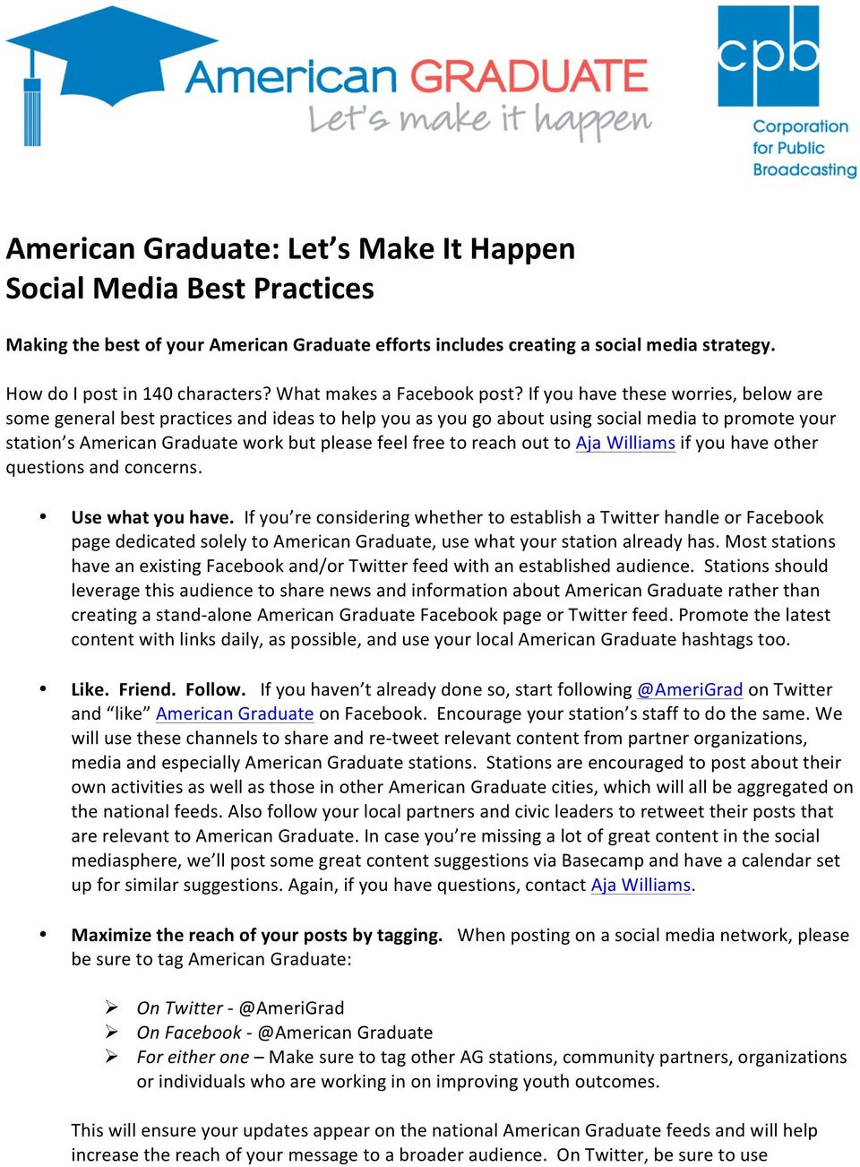 If you have these worries, below are some general best practices and ideas to help you as you go about using social media to promote your station s American Graduate work but please feel free to