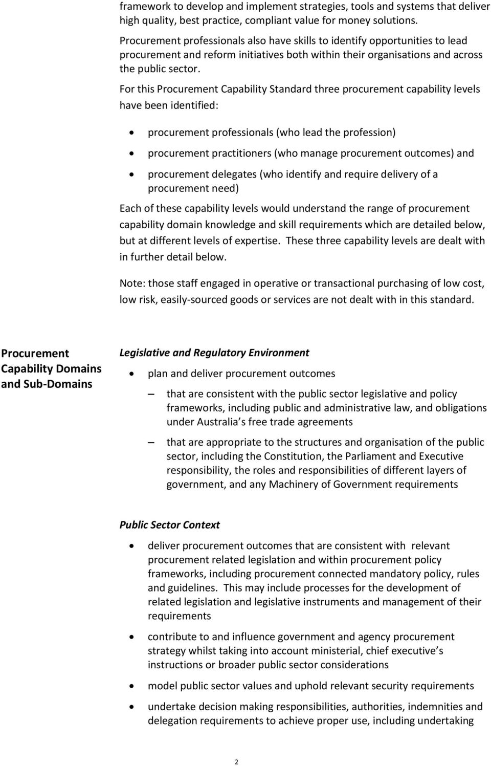 For this Procurement Capability Standard three procurement capability levels have been identified: procurement professionals (who lead the profession) procurement practitioners (who manage