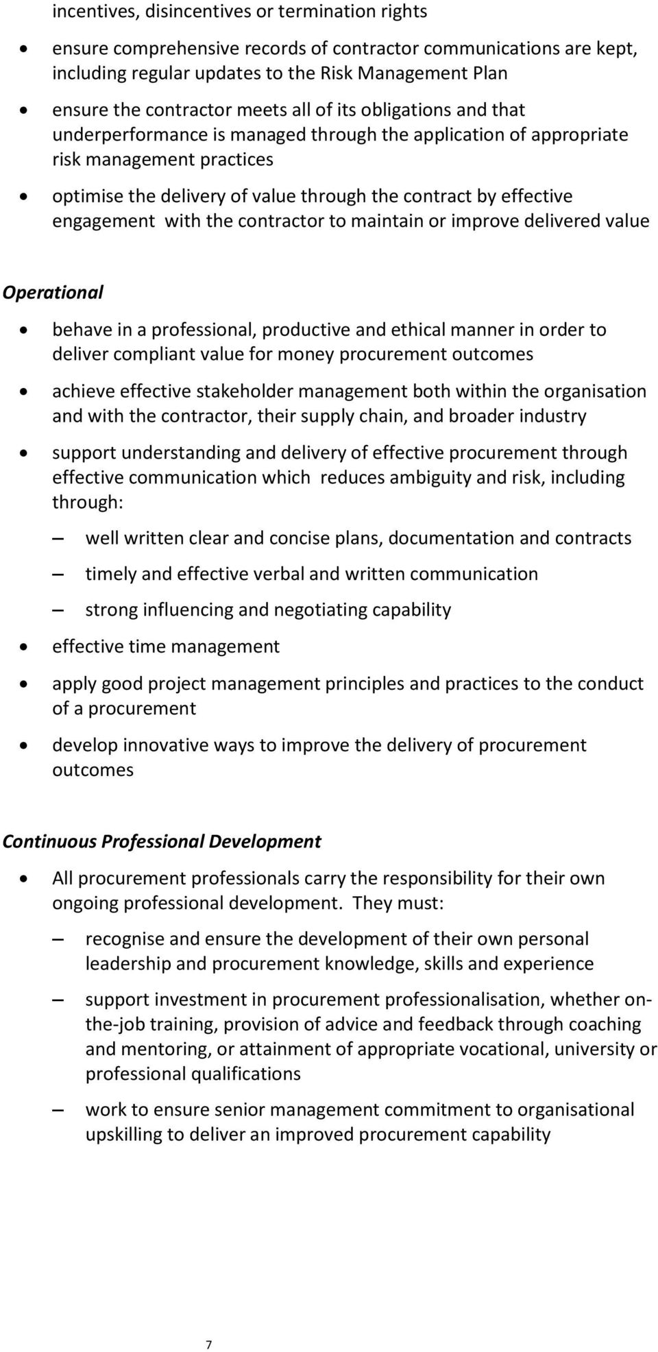 engagement with the contractor to maintain or improve delivered value Operational behave in a professional, productive and ethical manner in order to deliver compliant value for money procurement