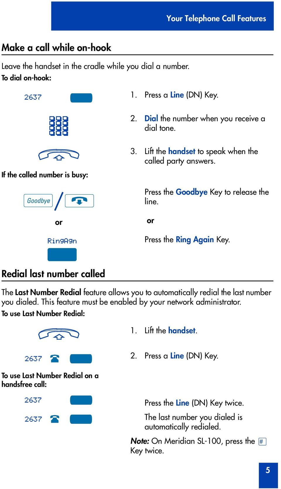 Redial last number called The Last Number Redial feature allows you to automatically redial the last number you dialed. This feature must be enabled by your netwk administrat.