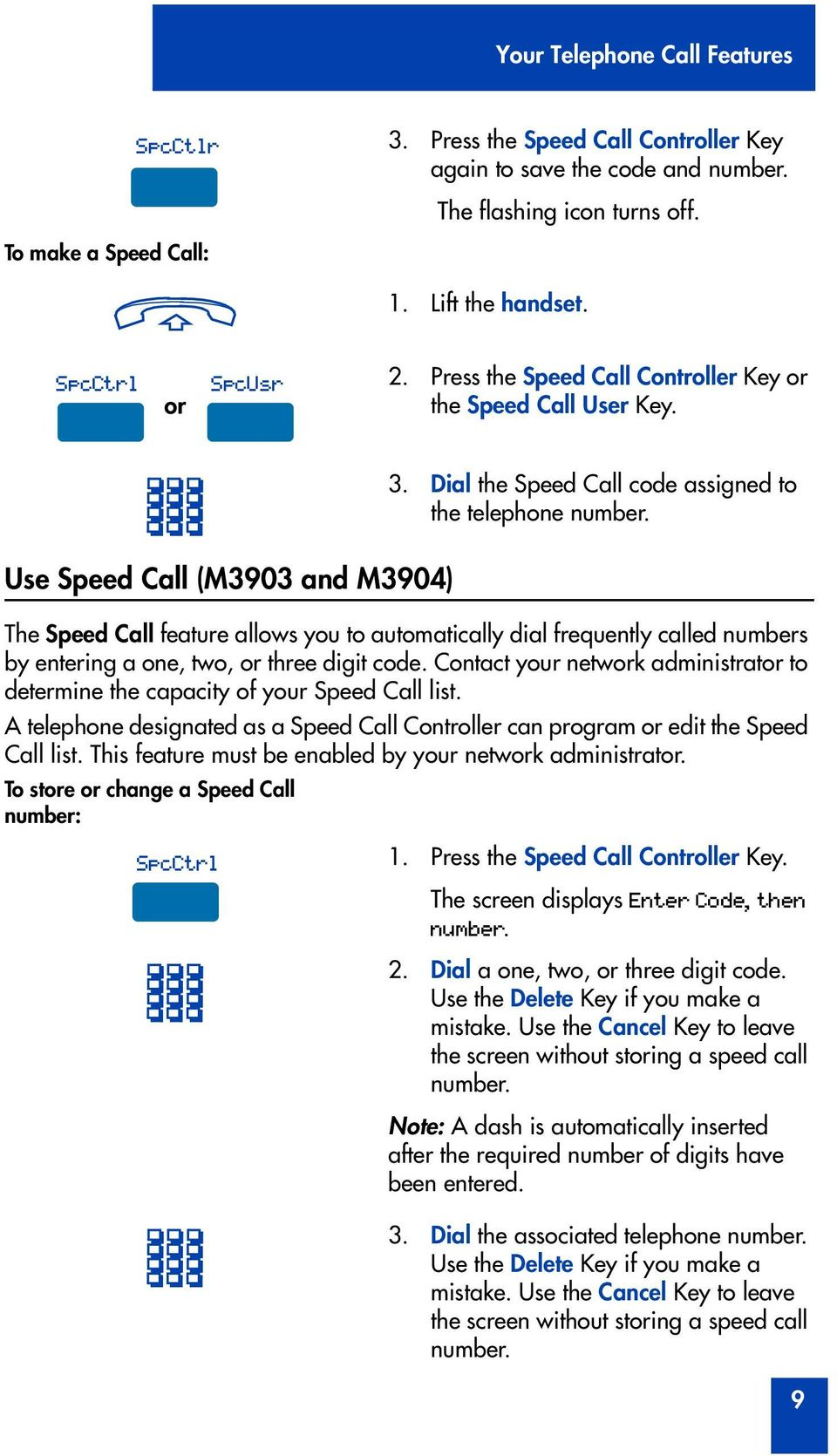 The Speed Call feature allows you to automatically dial frequently called numbers by entering a one, two, three digit code.