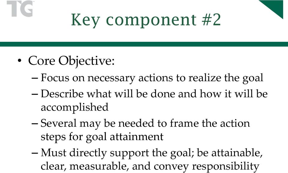 may be needed to frame the action steps for goal attainment Must directly