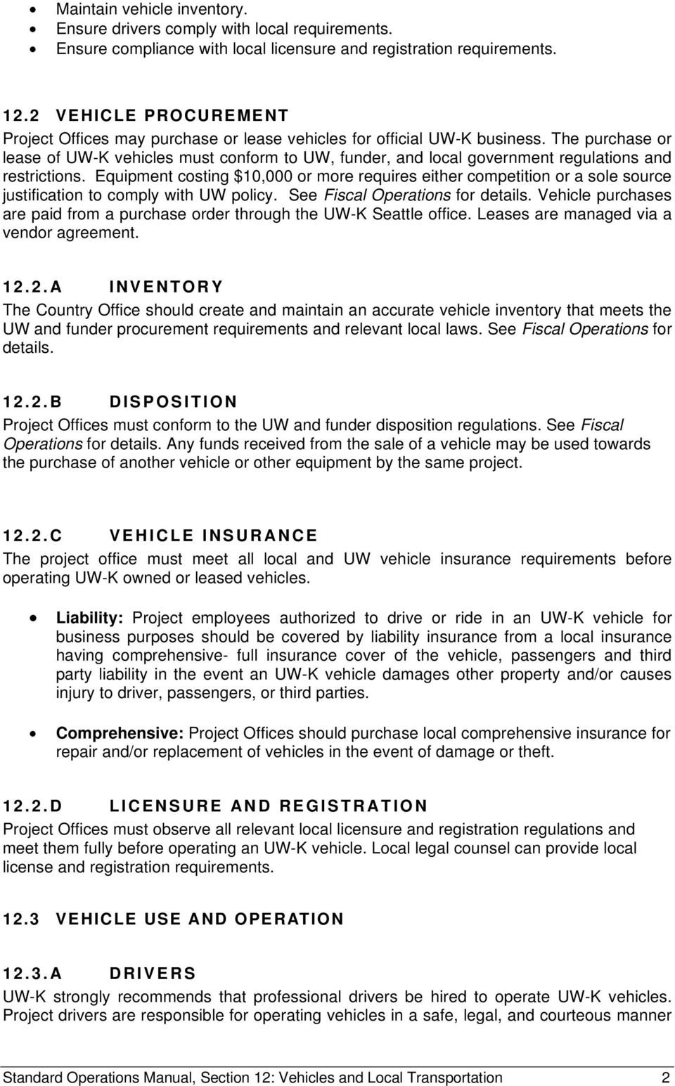 The purchase or lease of UW-K vehicles must conform to UW, funder, and local government regulations and restrictions.