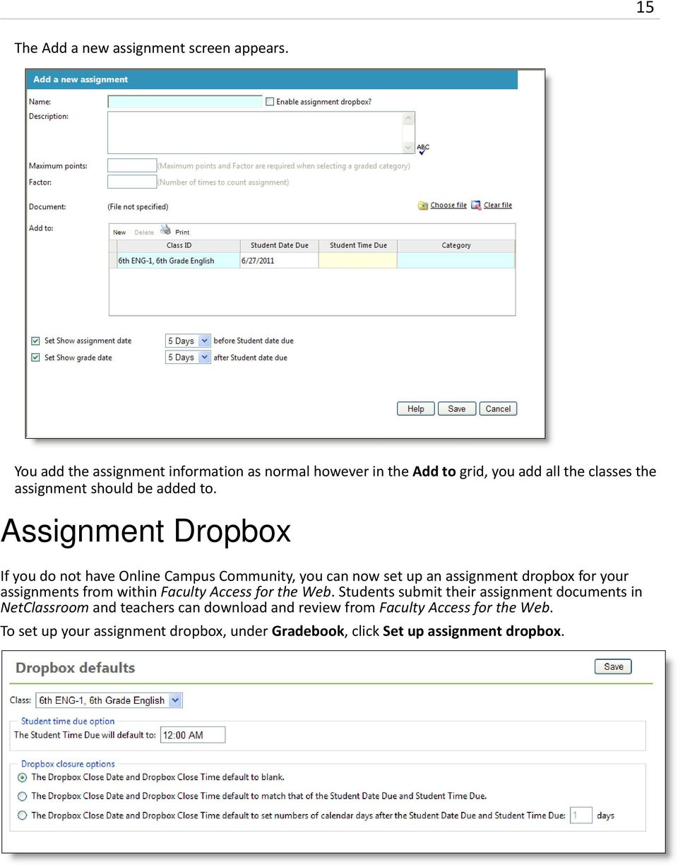 Assignment Dropbox If you do not have Online Campus Community, you can now set up an assignment dropbox for your assignments from within