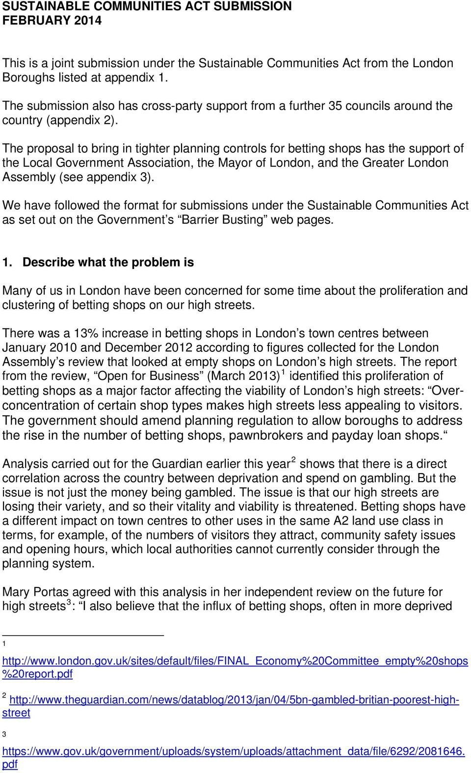 The proposal to bring in tighter planning controls for betting shops has the support of the Local Government Association, the Mayor of London, and the Greater London Assembly (see appendix 3).