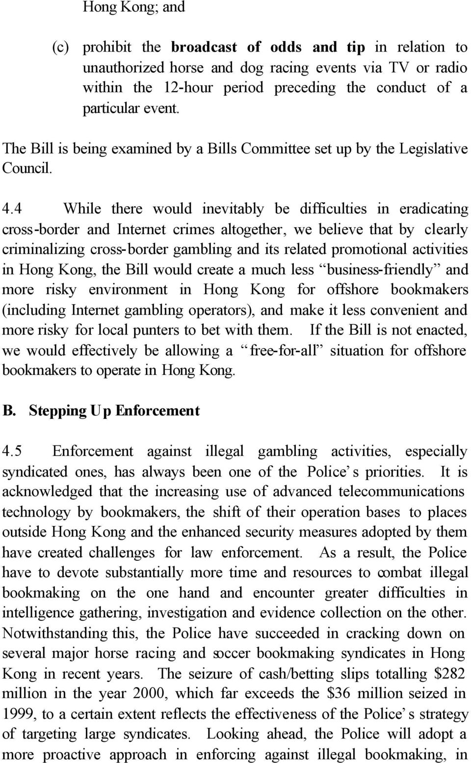 4 While there would inevitably be difficulties in eradicating cross-border and Internet crimes altogether, we believe that by clearly criminalizing cross-border gambling and its related promotional