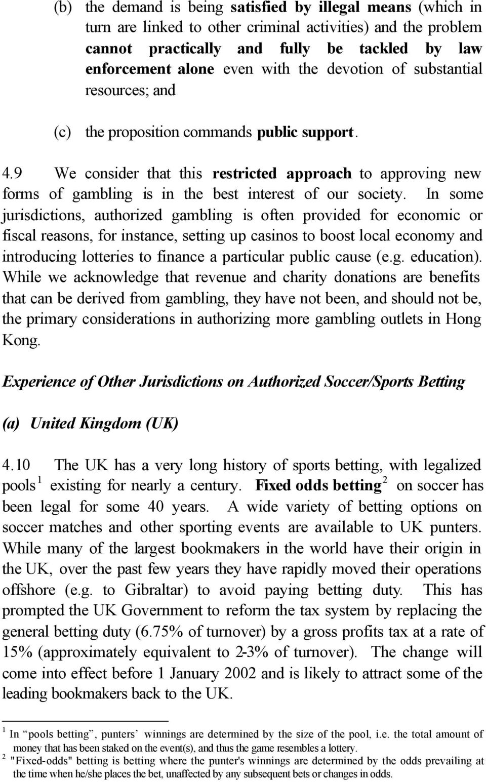 9 We consider that this restricted approach to approving new forms of gambling is in the best interest of our society.
