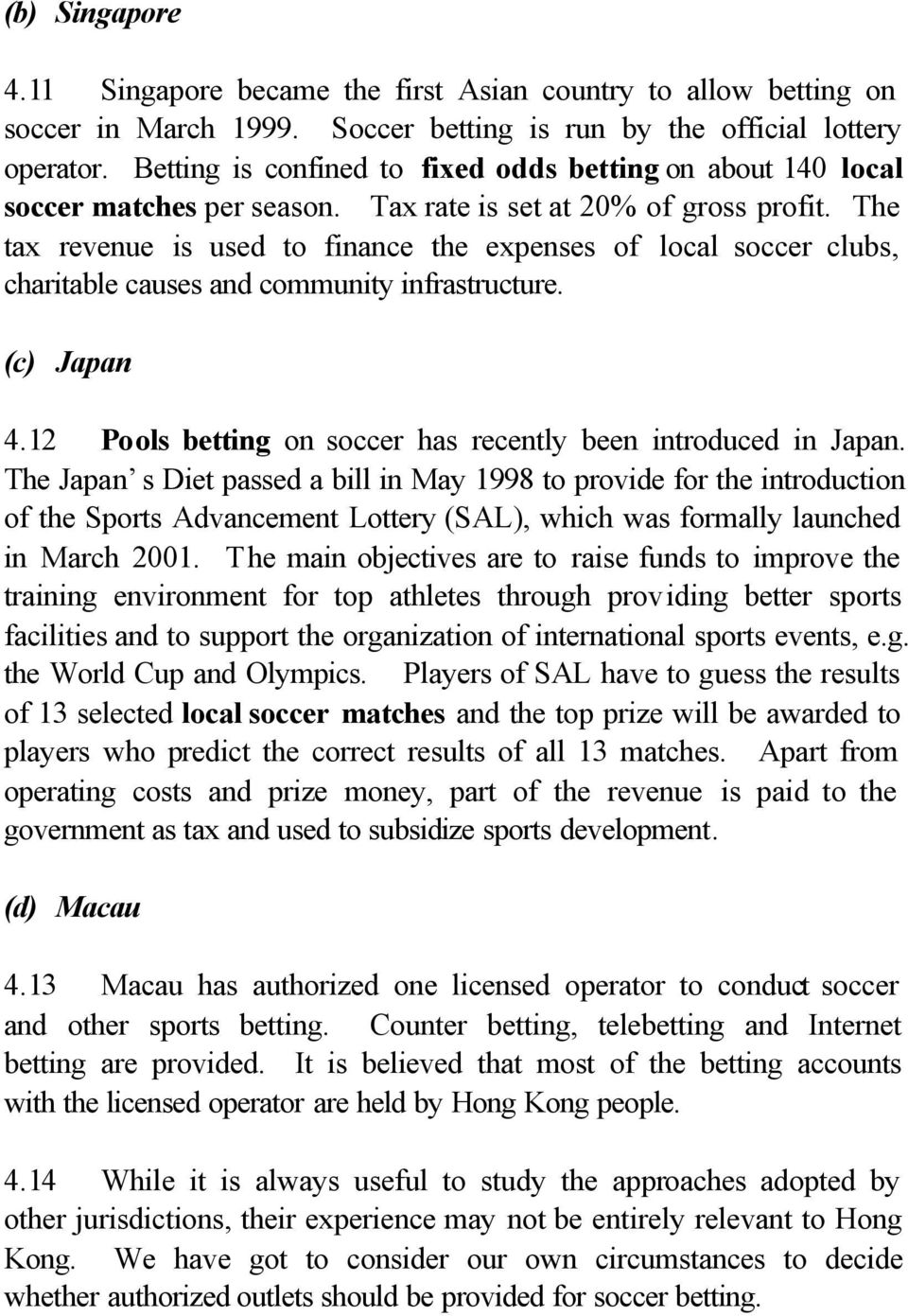 The tax revenue is used to finance the expenses of local soccer clubs, charitable causes and community infrastructure. (c) Japan 4.12 Pools betting on soccer has recently been introduced in Japan.