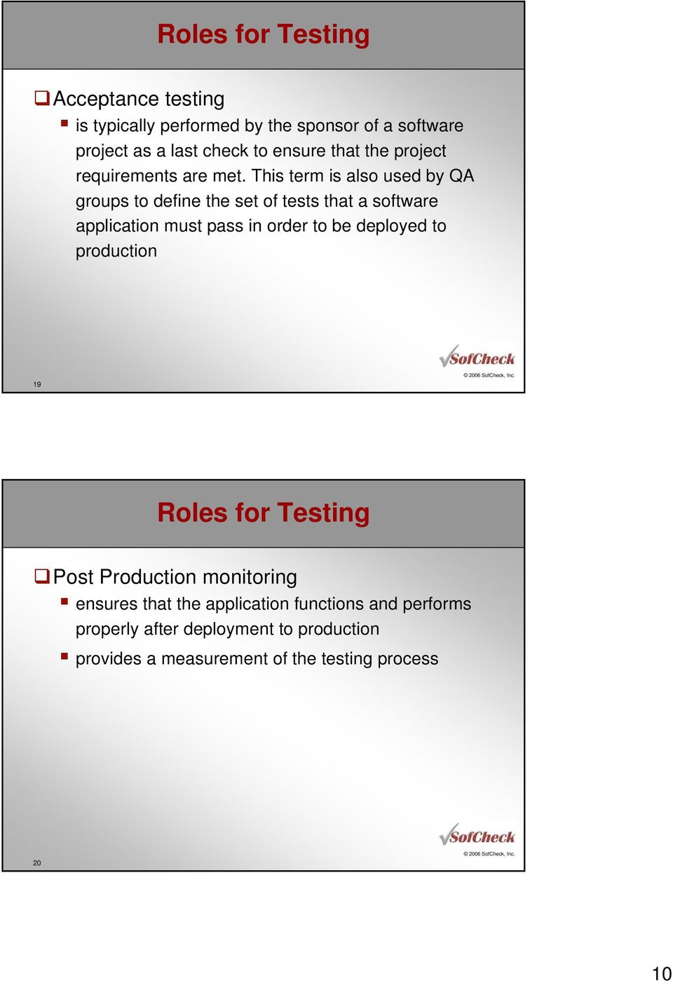 This term is also used by QA groups to define the set of tests that a software application must pass in order to be