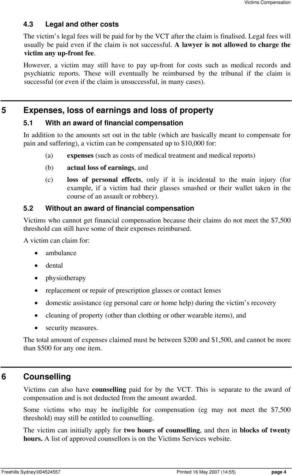 These will eventually be reimbursed by the tribunal if the claim is successful (or even if the claim is unsuccessful, in many cases). 5 Expenses, loss of earnings and loss of property 5.