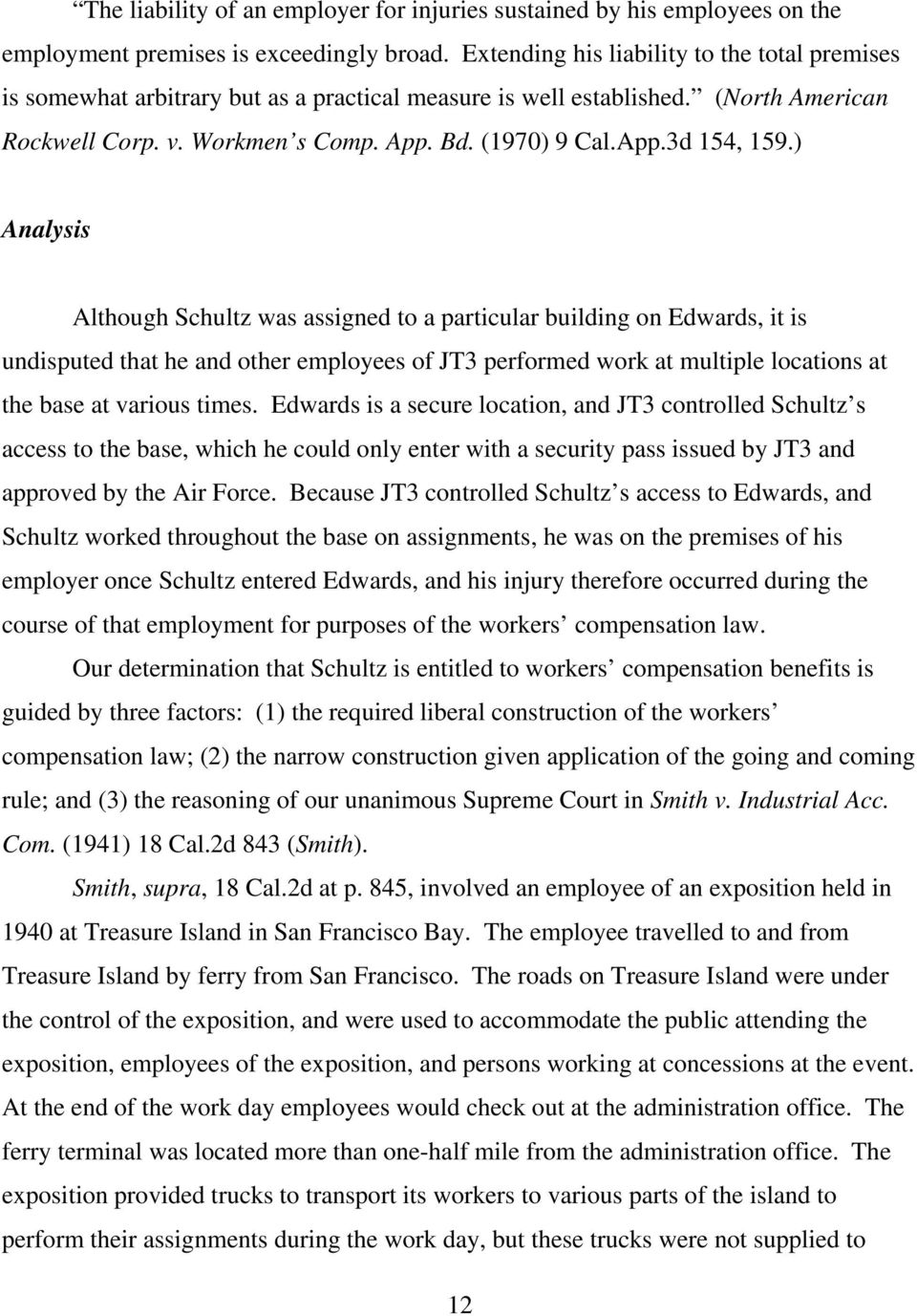 ) Analysis Although Schultz was assigned to a particular building on Edwards, it is undisputed that he and other employees of JT3 performed work at multiple locations at the base at various times.
