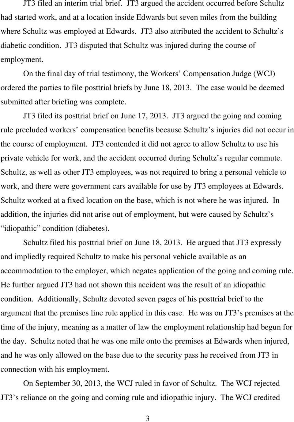 JT3 also attributed the accident to Schultz s diabetic condition. JT3 disputed that Schultz was injured during the course of employment.