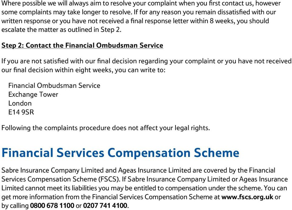 Step 2: Contact the Financial Ombudsman Service If you are not satisfied with our final decision regarding your complaint or you have not received our final decision within eight weeks, you can write