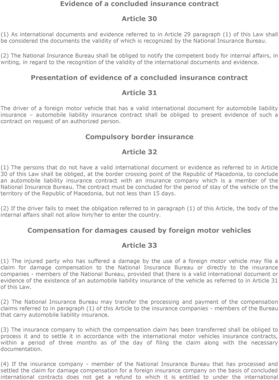 (2) The National Insurance Bureau shall be obliged to notify the competent body for internal affairs, in writing, in regard to the recognition of the validity of the international documents and