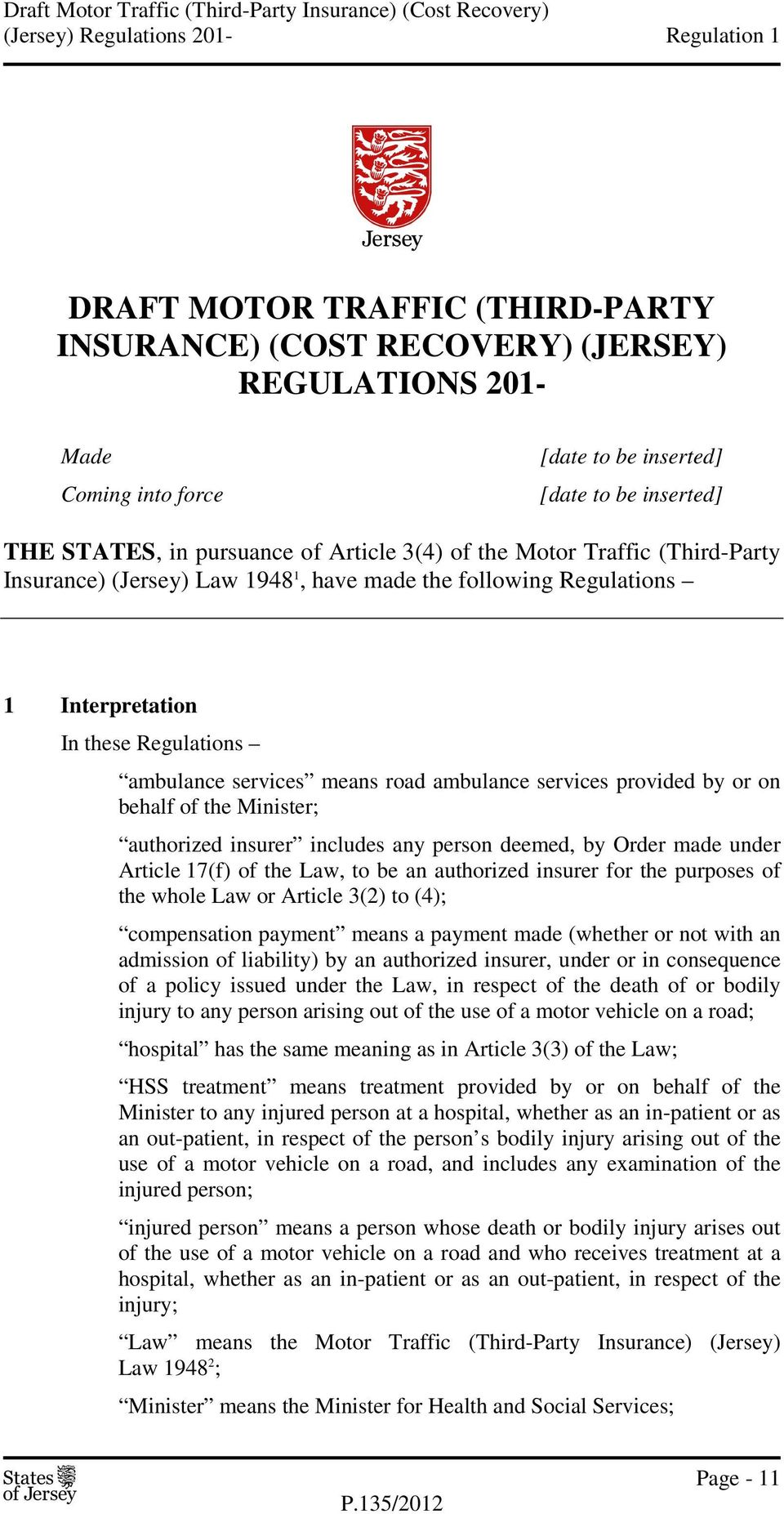 Interpretation In these Regulations ambulance services means road ambulance services provided by or on behalf of the Minister; authorized insurer includes any person deemed, by Order made under