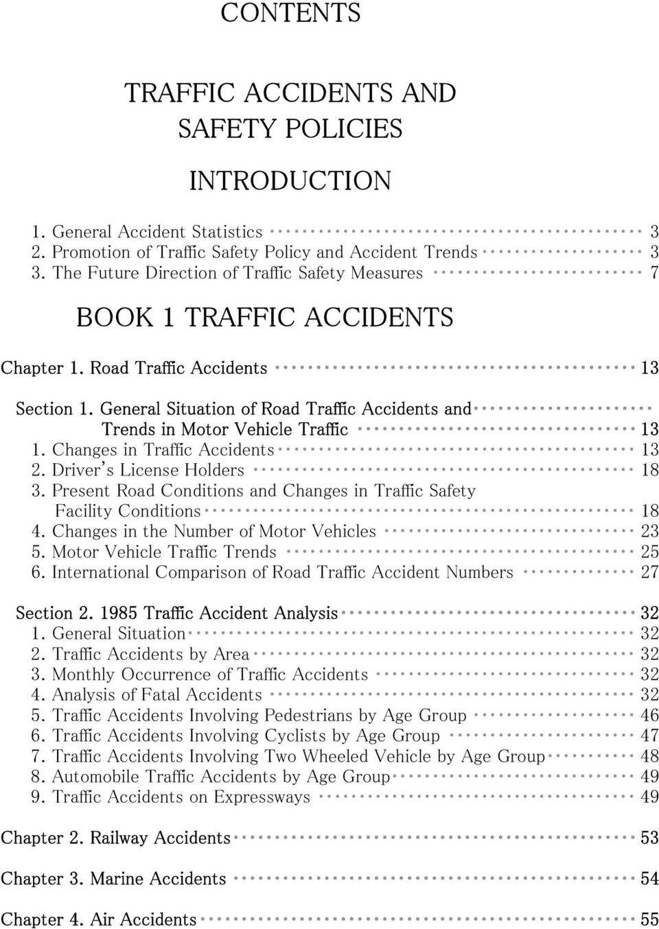 General Situation of Road Traffic Accidents and Trends in Motor Vehicle Traffic 13 1. Changes in Traffic Accidents 13 2. Driver's License Holders 18 3.