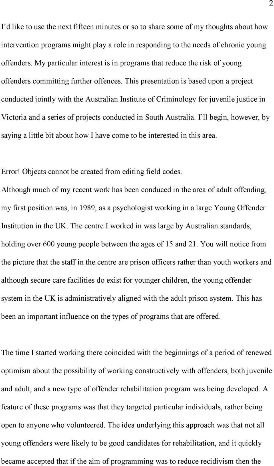 This presentation is based upon a project conducted jointly with the Australian Institute of Criminology for juvenile justice in Victoria and a series of projects conducted in South Australia.