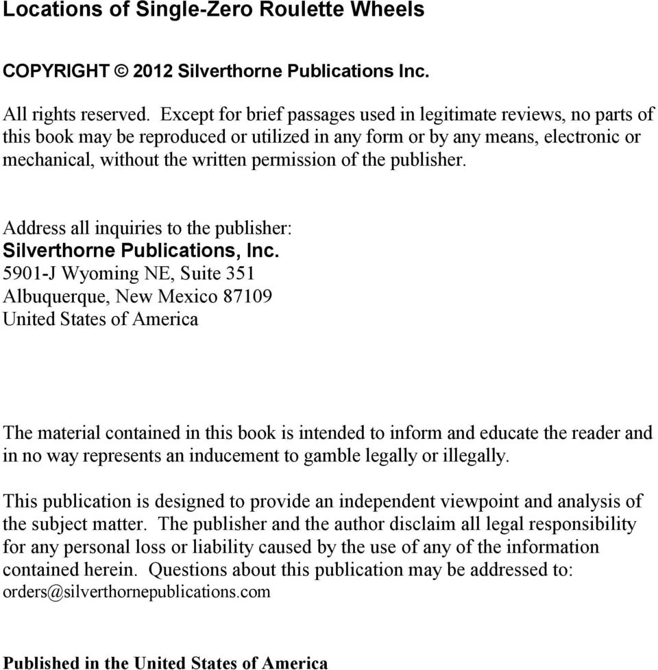 publisher. Address all inquiries to the publisher: Silverthorne Publications, Inc.