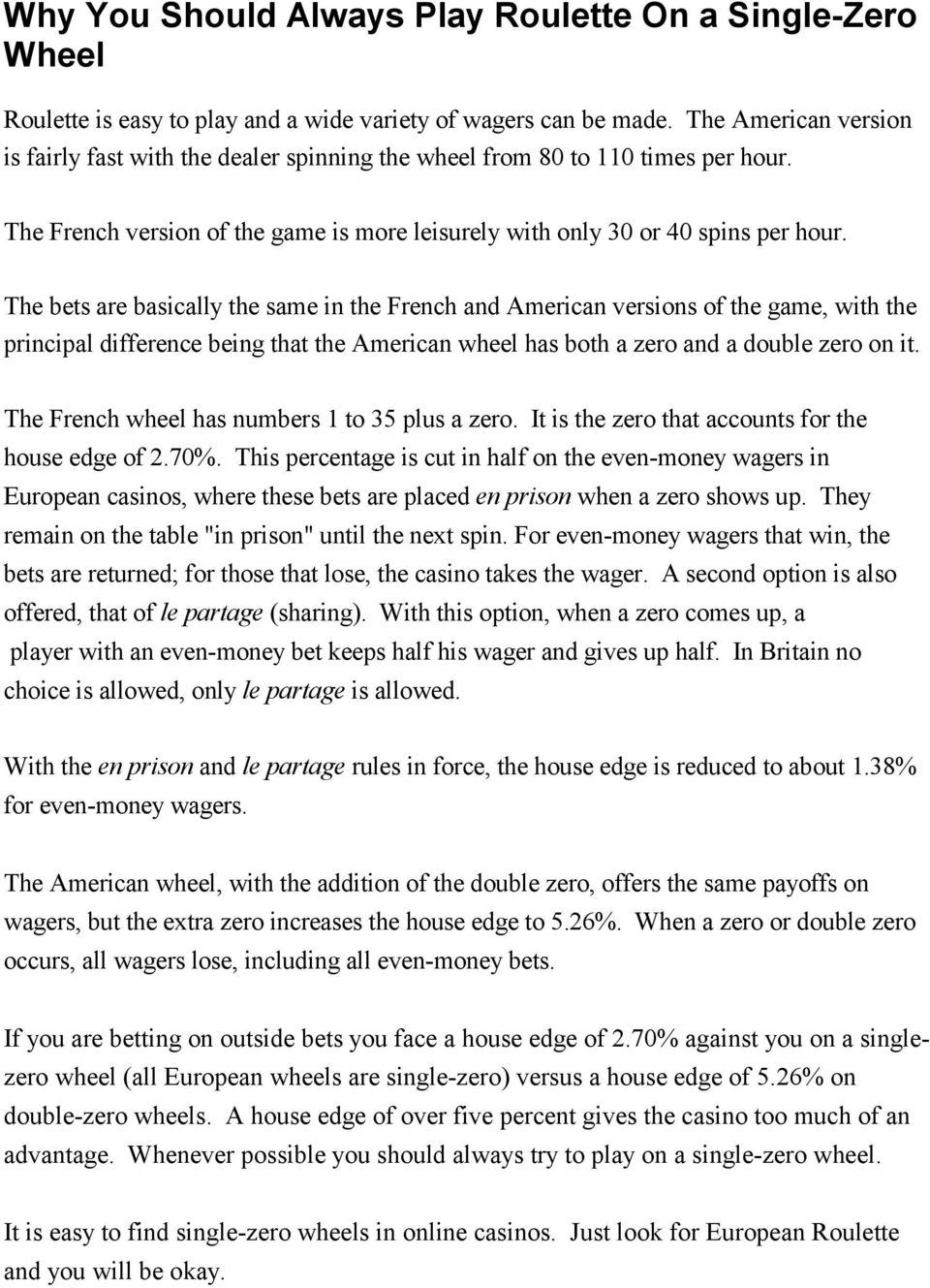 The bets are basically the same in the French and American versions of the game, with the principal difference being that the American wheel has both a zero and a double zero on it.