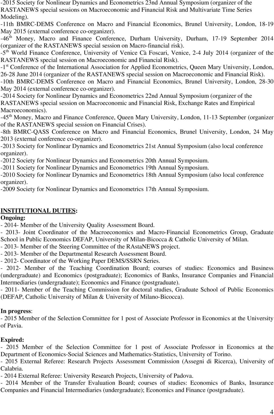-46 th Money, Macro and Finance Conference, Durham University, Durham, 17-19 September 2014 (organizer of the RASTANEWS special session on Macro-financial risk).