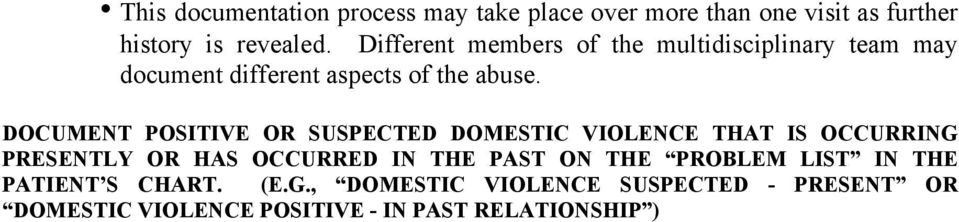 DOCUMENT POSITIVE OR SUSPECTED DOMESTIC VIOLENCE THAT IS OCCURRING PRESENTLY OR HAS OCCURRED IN THE PAST ON