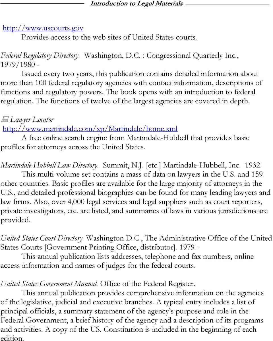 powers. The book opens with an introduction to federal regulation. The functions of twelve of the largest agencies are covered in depth. Lawyer Locator http://www.martindale.com/xp/martindale/home.