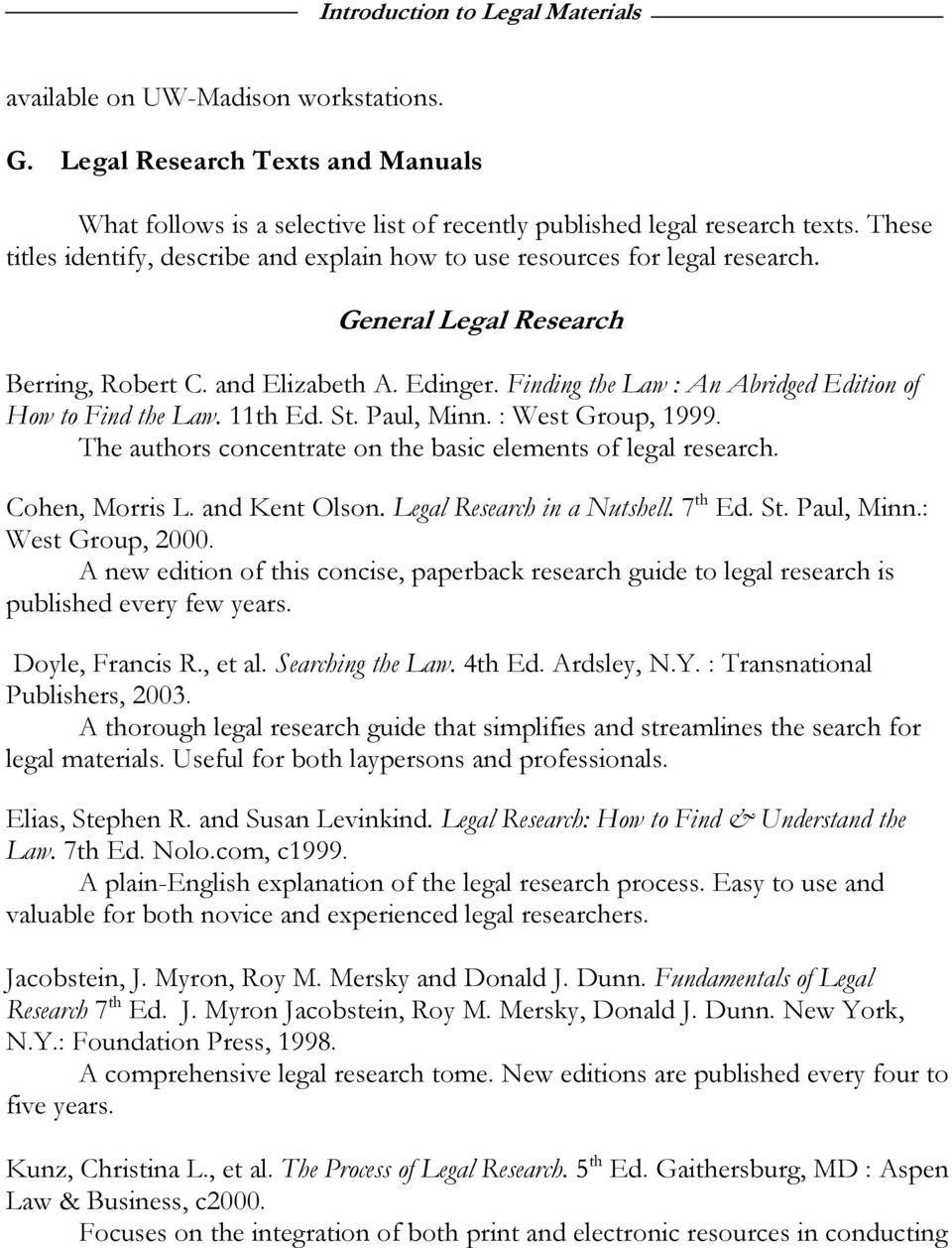Finding the Law : An Abridged Edition of How to Find the Law. 11th Ed. St. Paul, Minn. : West Group, 1999. The authors concentrate on the basic elements of legal research. Cohen, Morris L.