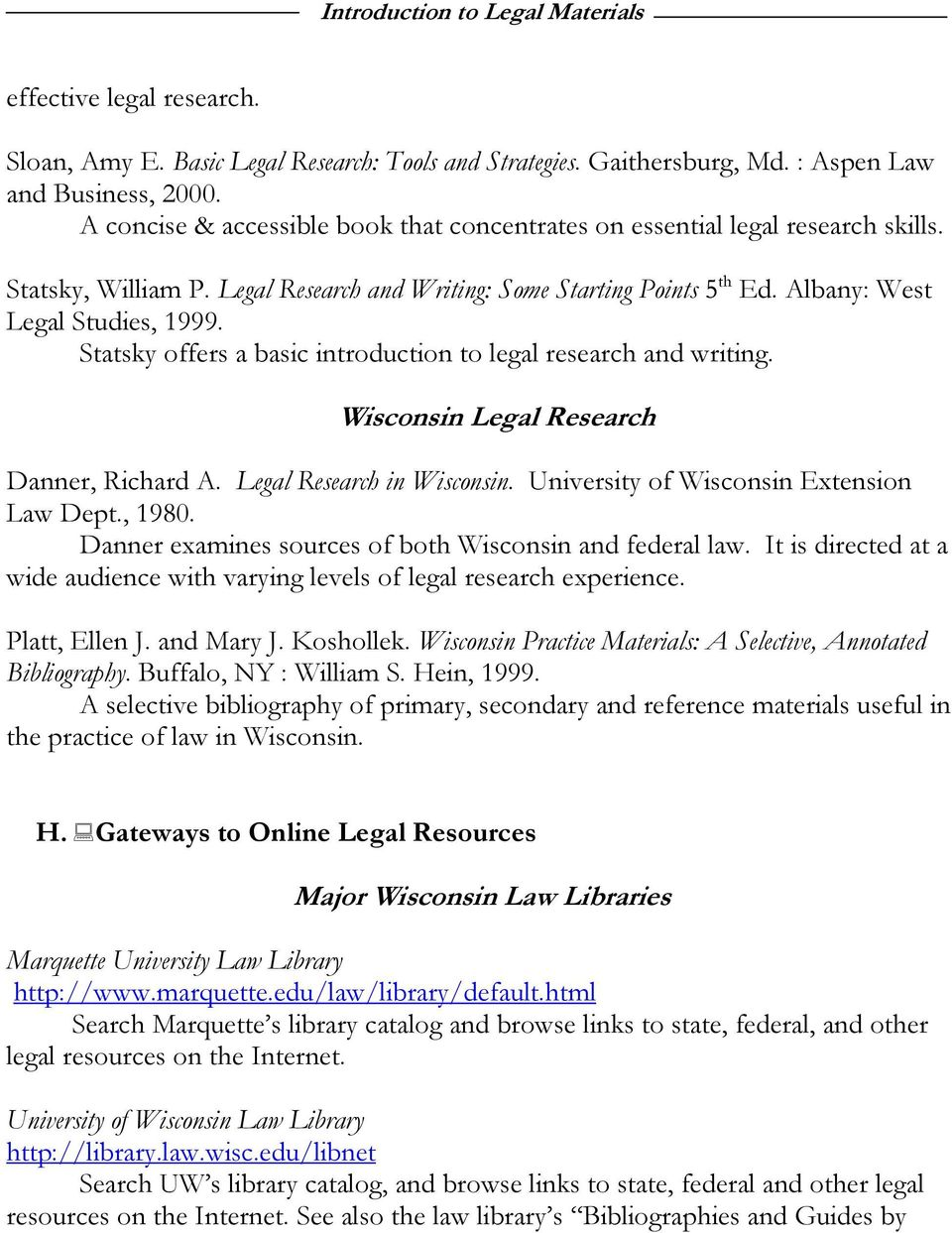 Statsky offers a basic introduction to legal research and writing. Wisconsin Legal Research Danner, Richard A. Legal Research in Wisconsin. University of Wisconsin Extension Law Dept., 1980.
