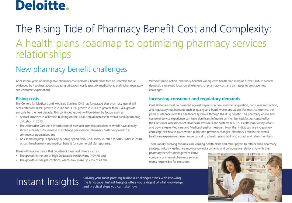 Rising costs The Centers for Medicare and Medicaid Services CMS has forecasted that pharmacy spend will accelerate from 0.4% growth in 2012 and 3.3% growth in 2013 to greater than 5.