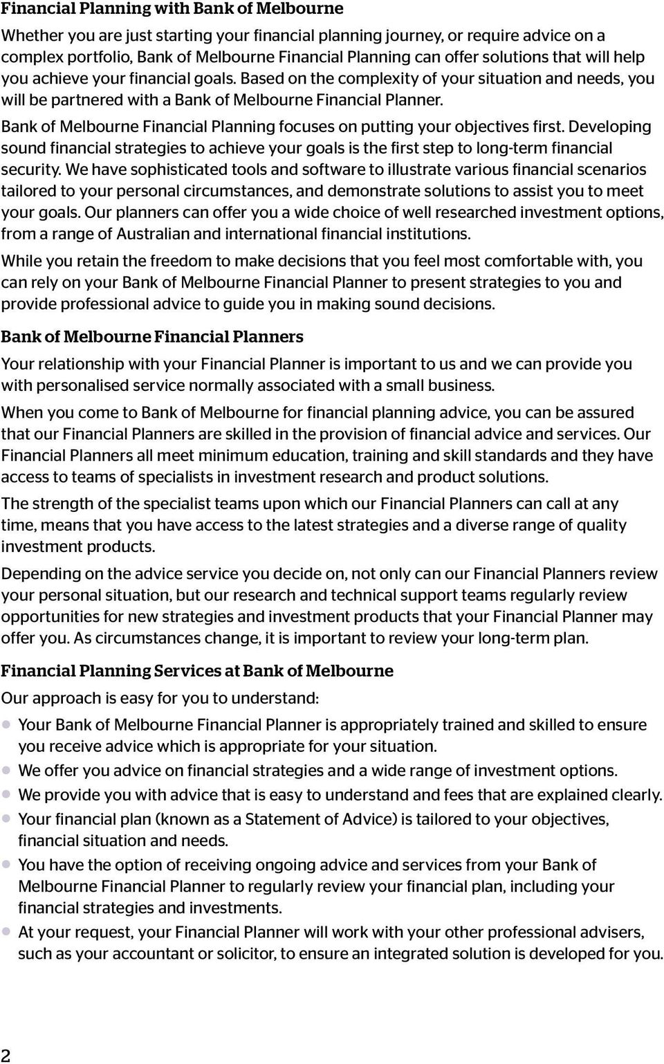 Bank of Melbourne Financial Planning focuses on putting your objectives first. Developing sound financial strategies to achieve your goals is the first step to long-term financial security.