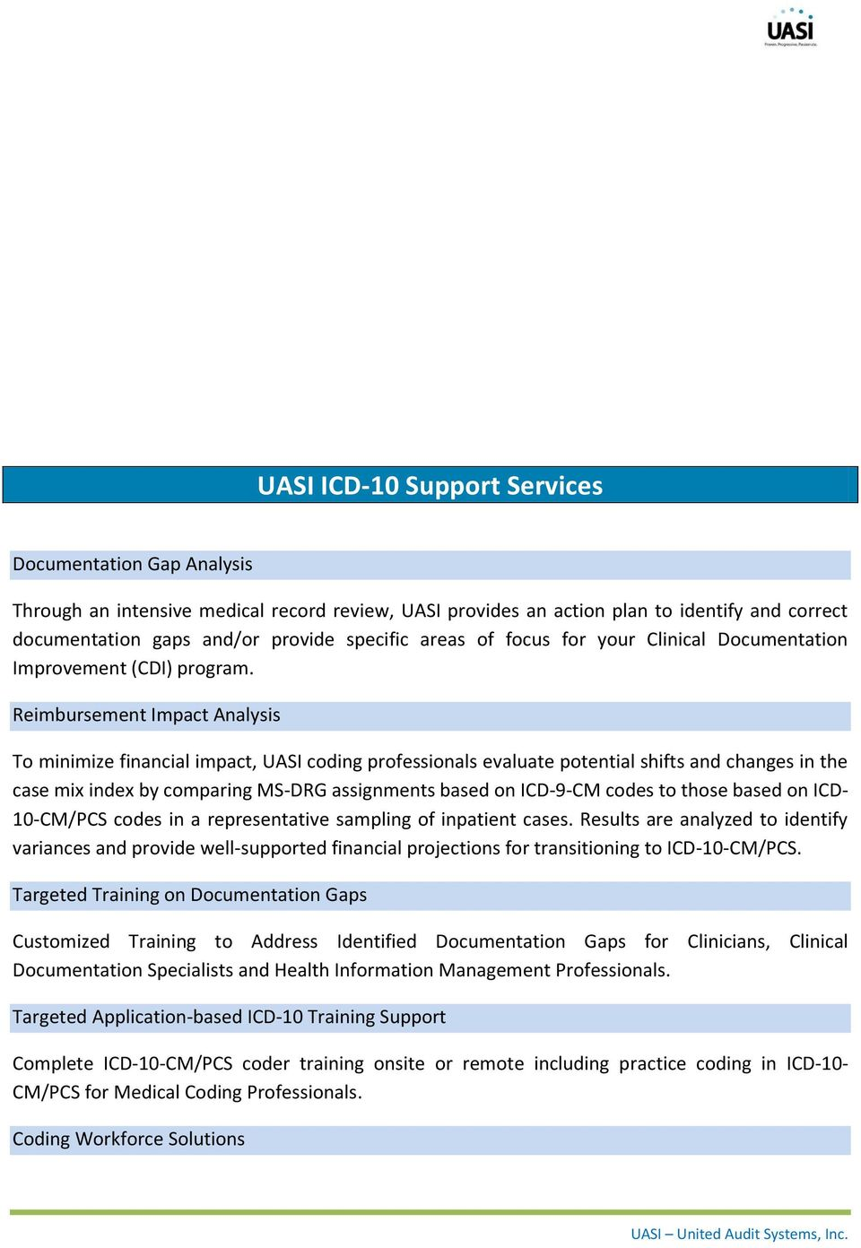 Reimbursement Impact Analysis To minimize financial impact, UASI coding professionals evaluate potential shifts and changes in the case mix index by comparing MS-DRG assignments based on ICD-9-CM