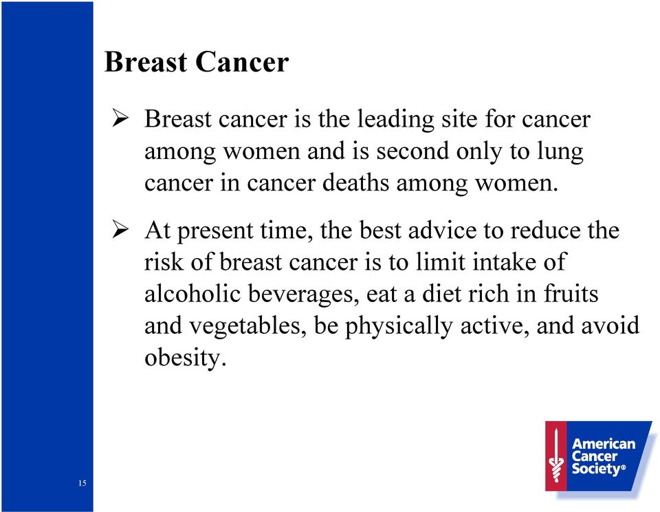 At present time, the best advice to reduce the risk of breast cancer is to limit