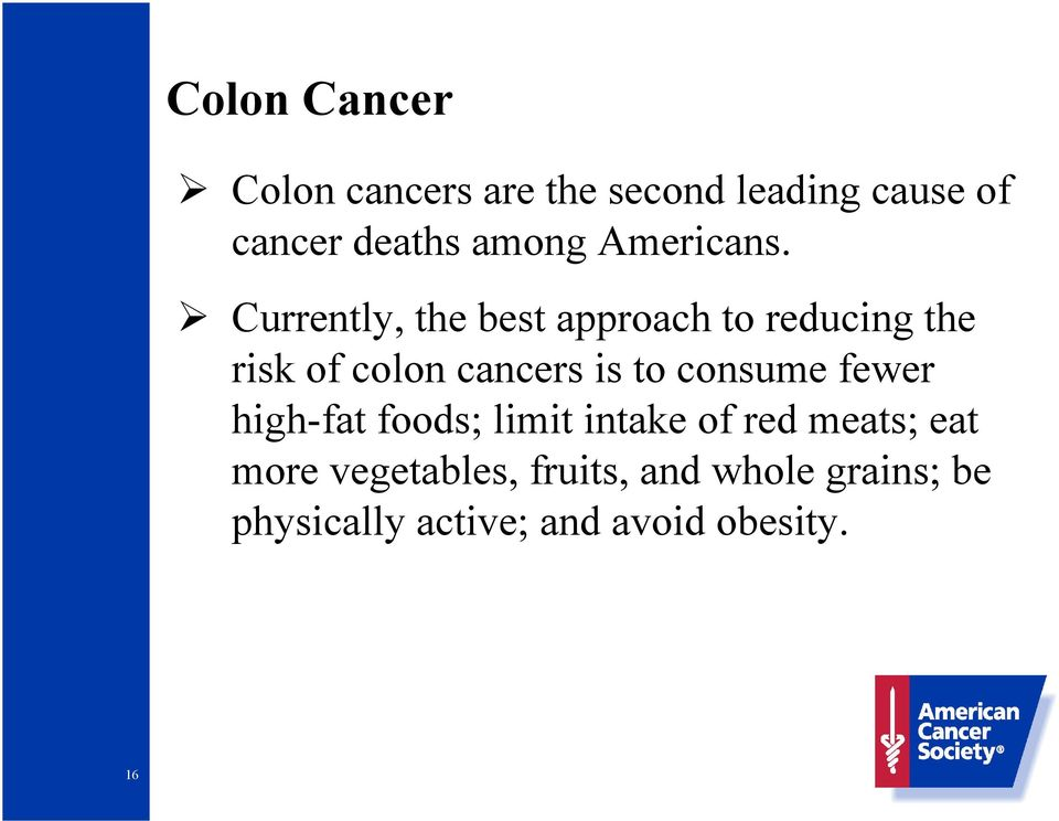 Currently, the best approach to reducing the risk of colon cancers is to