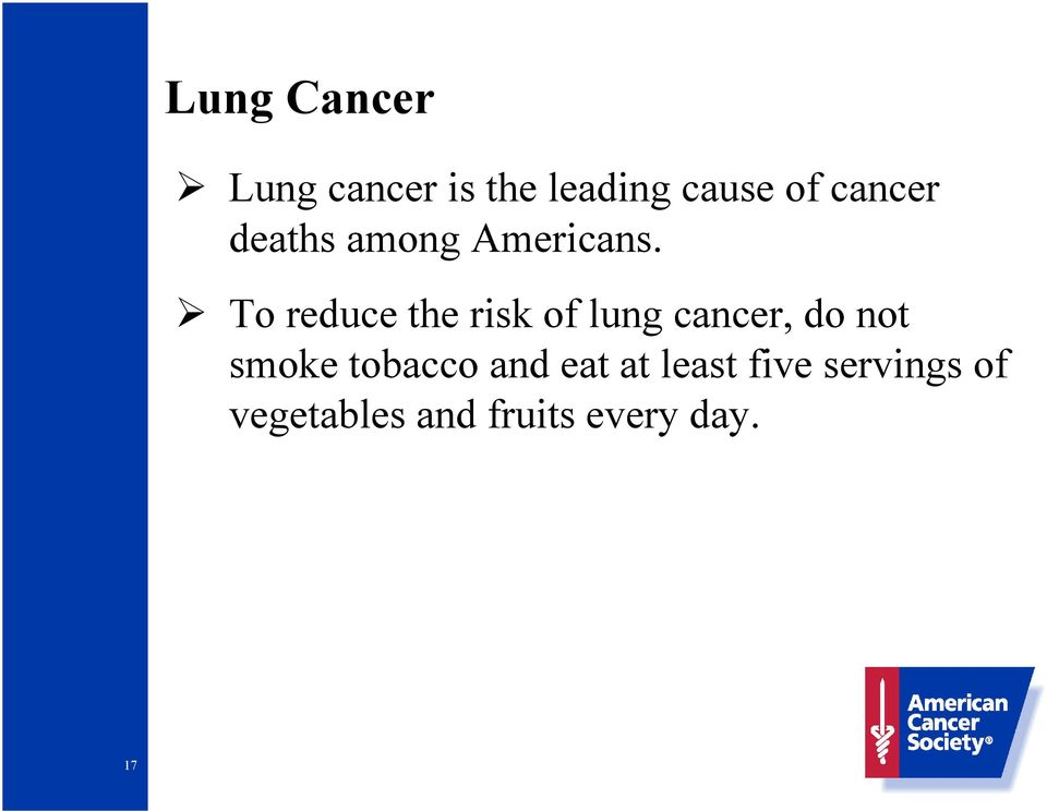 To reduce the risk of lung cancer, do not smoke