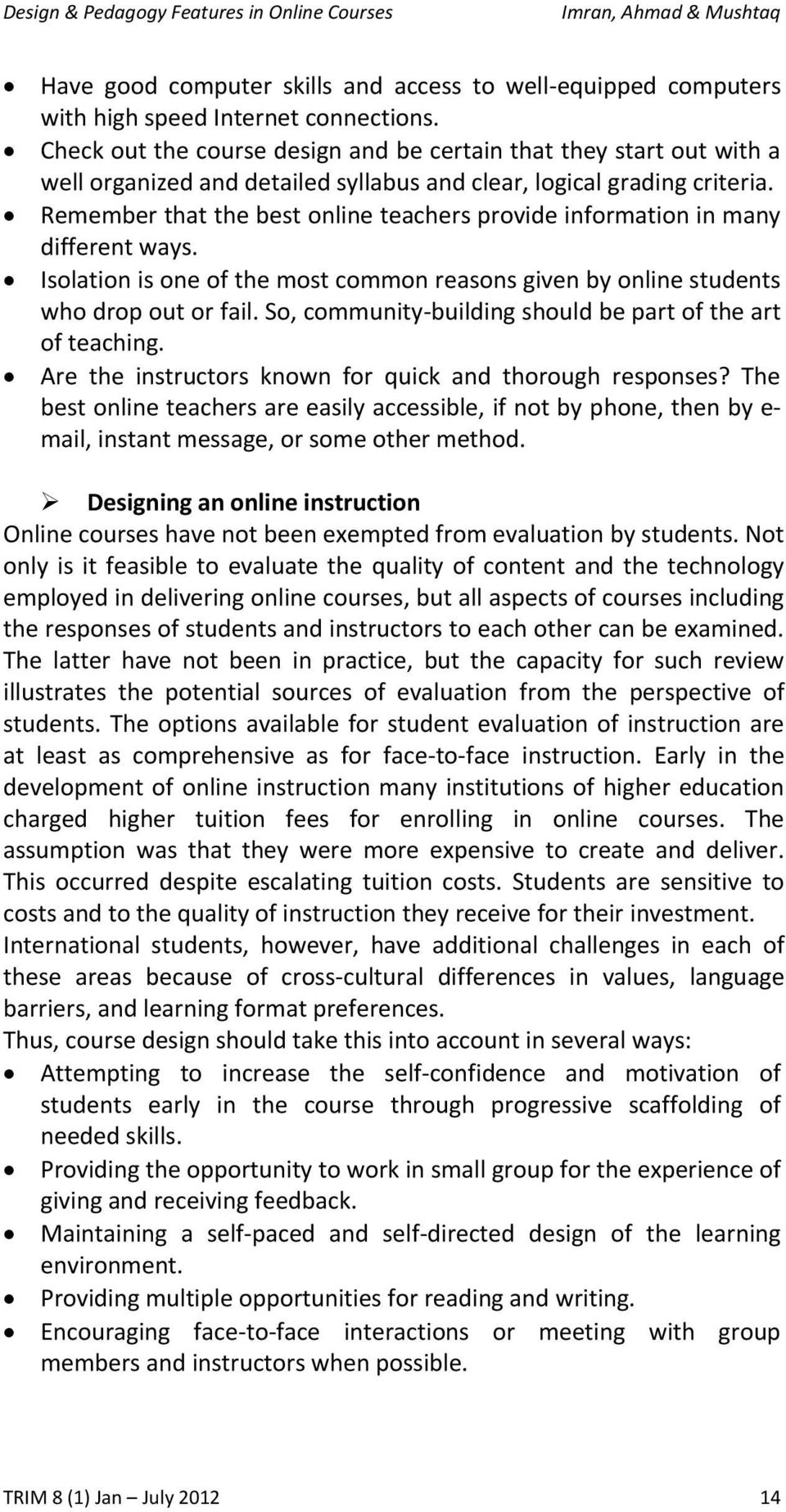 Remember that the best online teachers provide information in many different ways. Isolation is one of the most common reasons given by online students who drop out or fail.