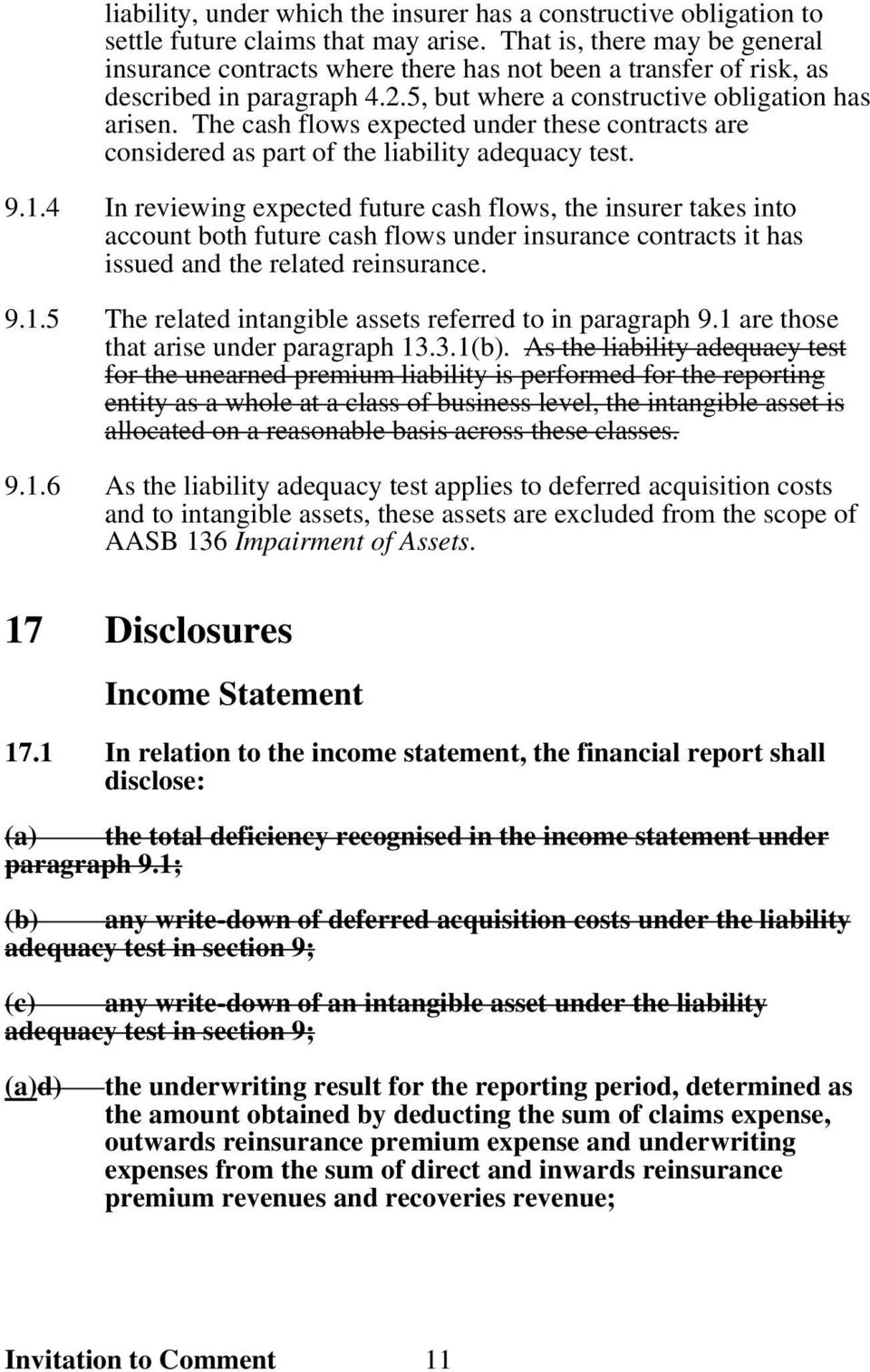 The cash flows expected under these contracts are considered as part of the liability adequacy test. 9.1.