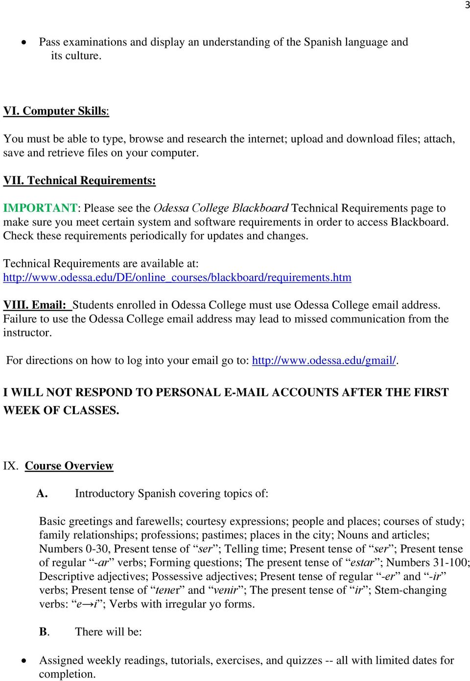 Technical Requirements: IMPORTANT: Please see the Odessa College Blackboard Technical Requirements page to make sure you meet certain system and software requirements in order to access Blackboard.