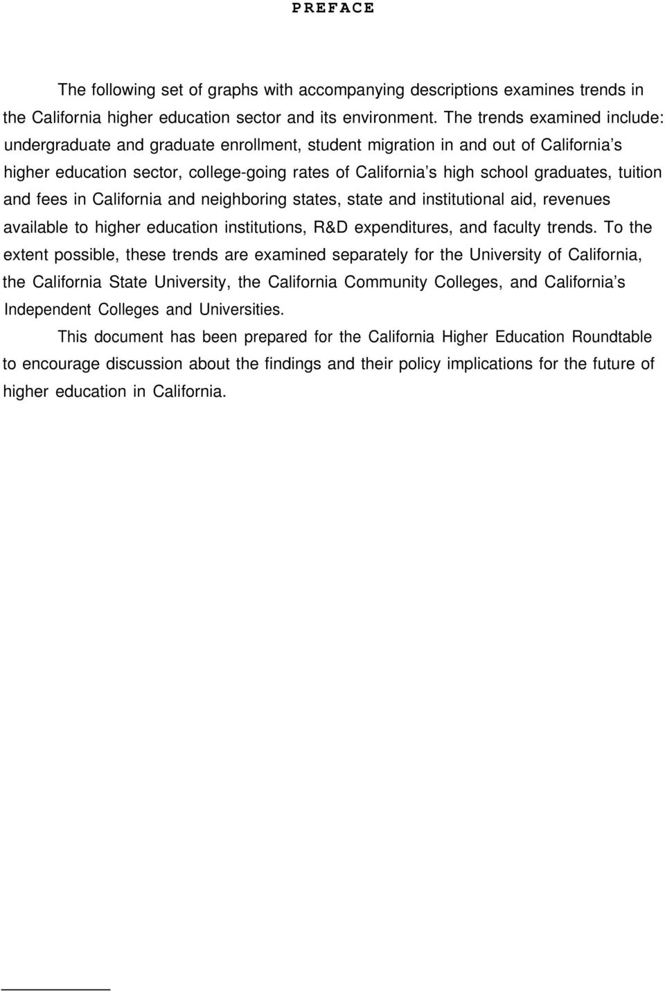 tuition and fees in California and neighboring states, state and institutional aid, revenues available to higher education institutions, R&D expenditures, and faculty trends.