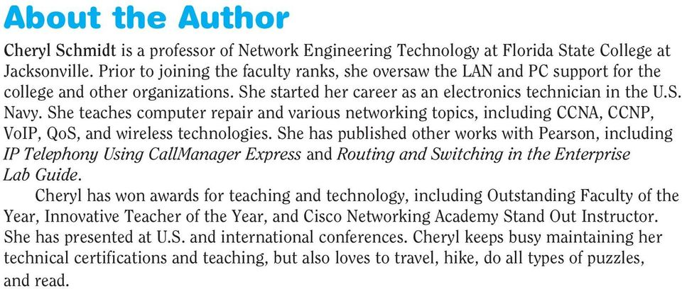She teaches computer repair and various networking topics, including CCNA, CCNP, VoIP, QoS, and wireless technologies.