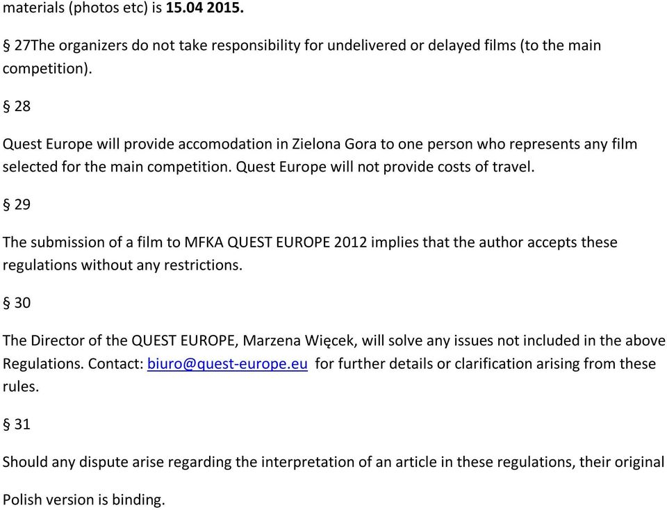 29 The submission of a film to MFKA QUEST EUROPE 2012 implies that the author accepts these regulations without any restrictions.