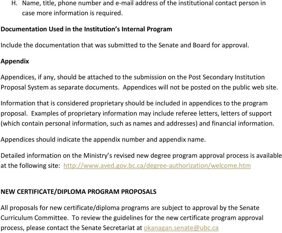 Appendix Appendices, if any, should be attached to the submission on the Post Secondary Institution Proposal System as separate documents. Appendices will not be posted on the public web site.