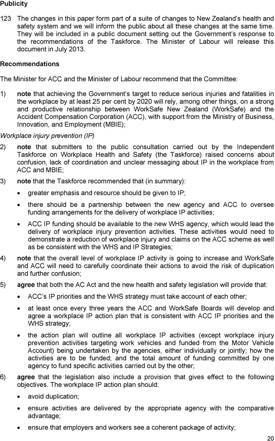 Recommendations The Minister for ACC and the Minister of Labour recommend that the Committee: 1) note that achieving the Government s target to reduce serious injuries and fatalities in the workplace