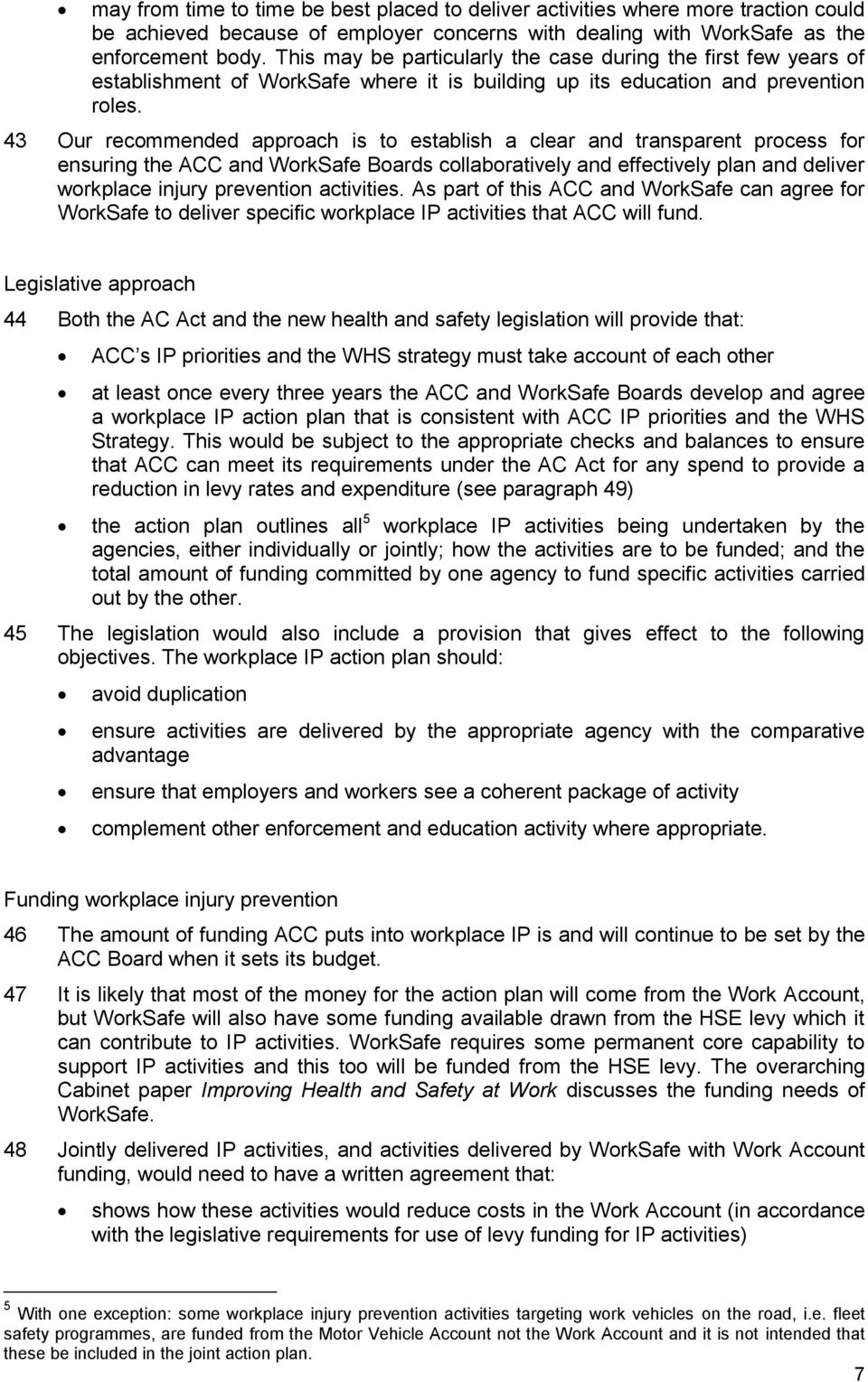 43 Our recommended approach is to establish a clear and transparent process for ensuring the ACC and WorkSafe Boards collaboratively and effectively plan and deliver workplace injury prevention