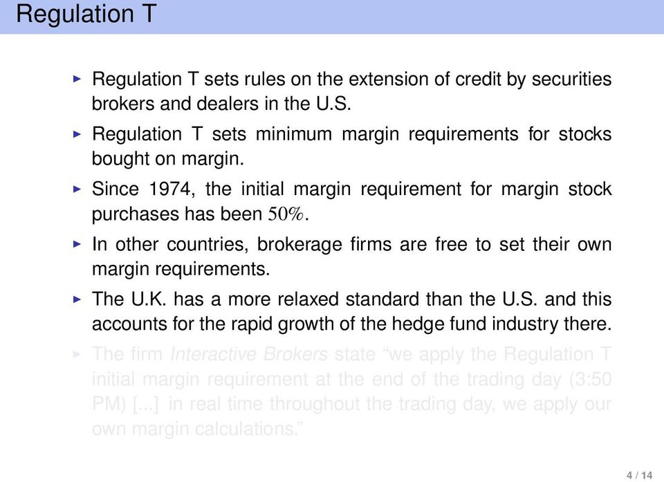 In other countries, brokerage firms are free to set their own margin requirements. The U.K. has a more relaxed standard than the U.S.