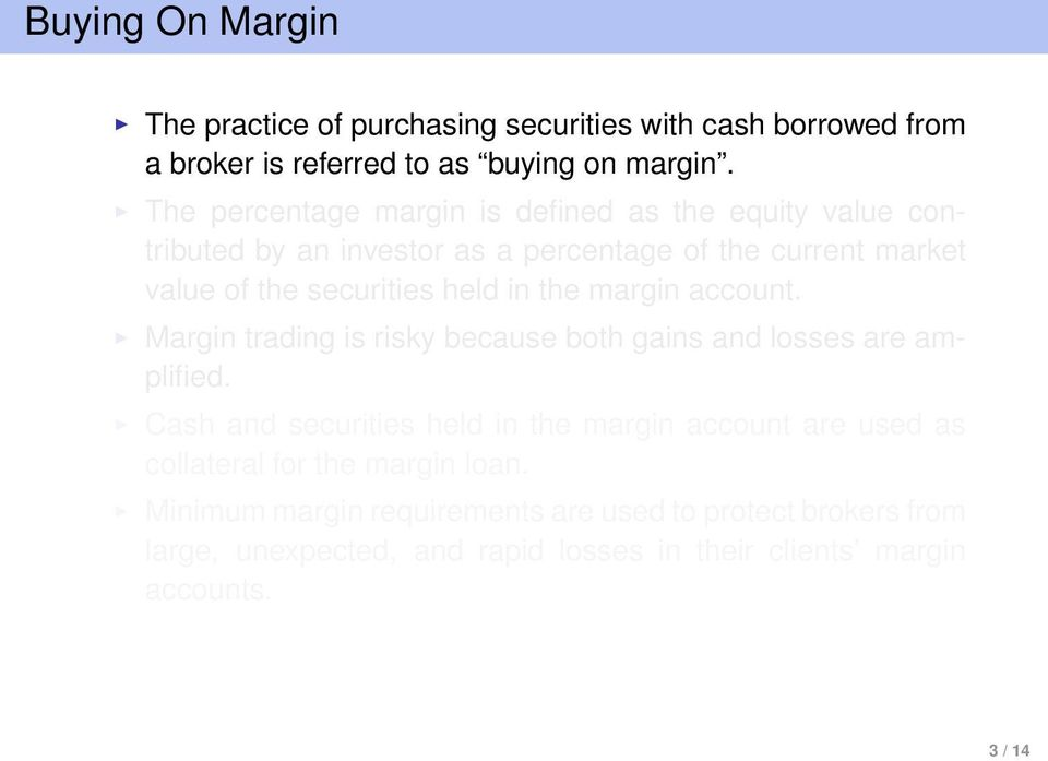 in the margin account. Margin trading is risky because both gains and losses are amplified.