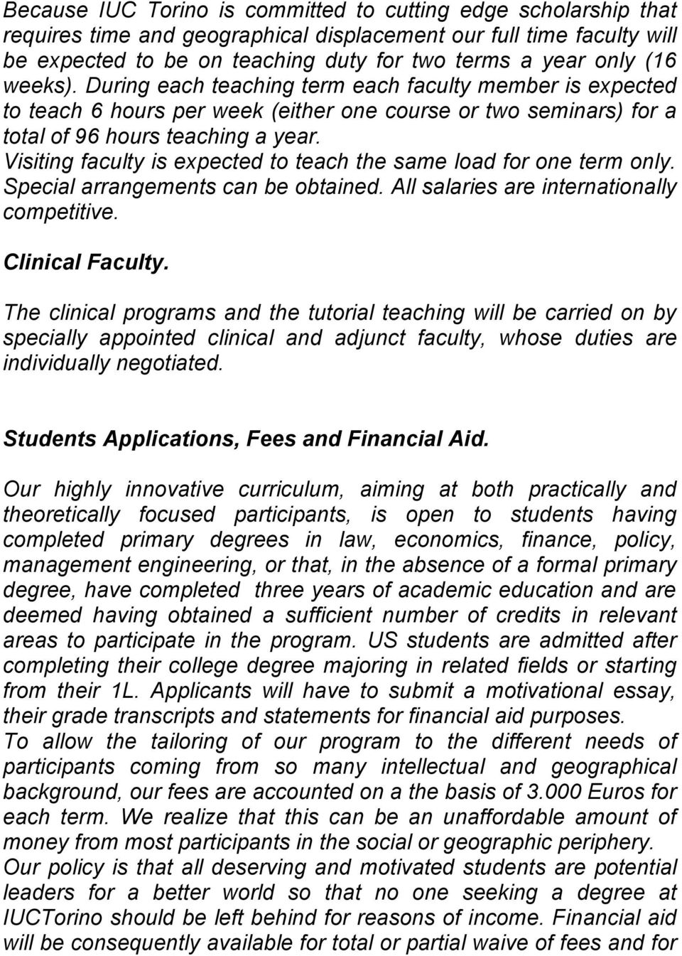 Visiting faculty is expected to teach the same load for one term only. Special arrangements can be obtained. All salaries are internationally competitive. Clinical Faculty.