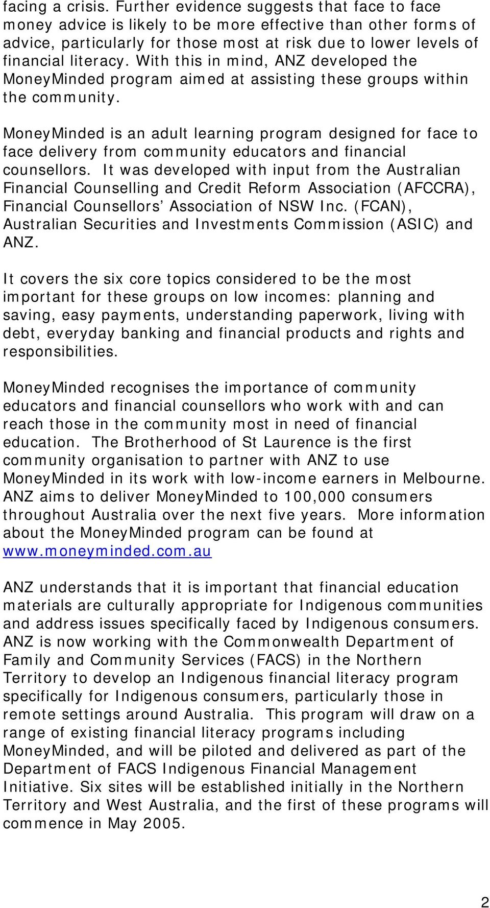 With this in mind, ANZ developed the MoneyMinded program aimed at assisting these groups within the community.