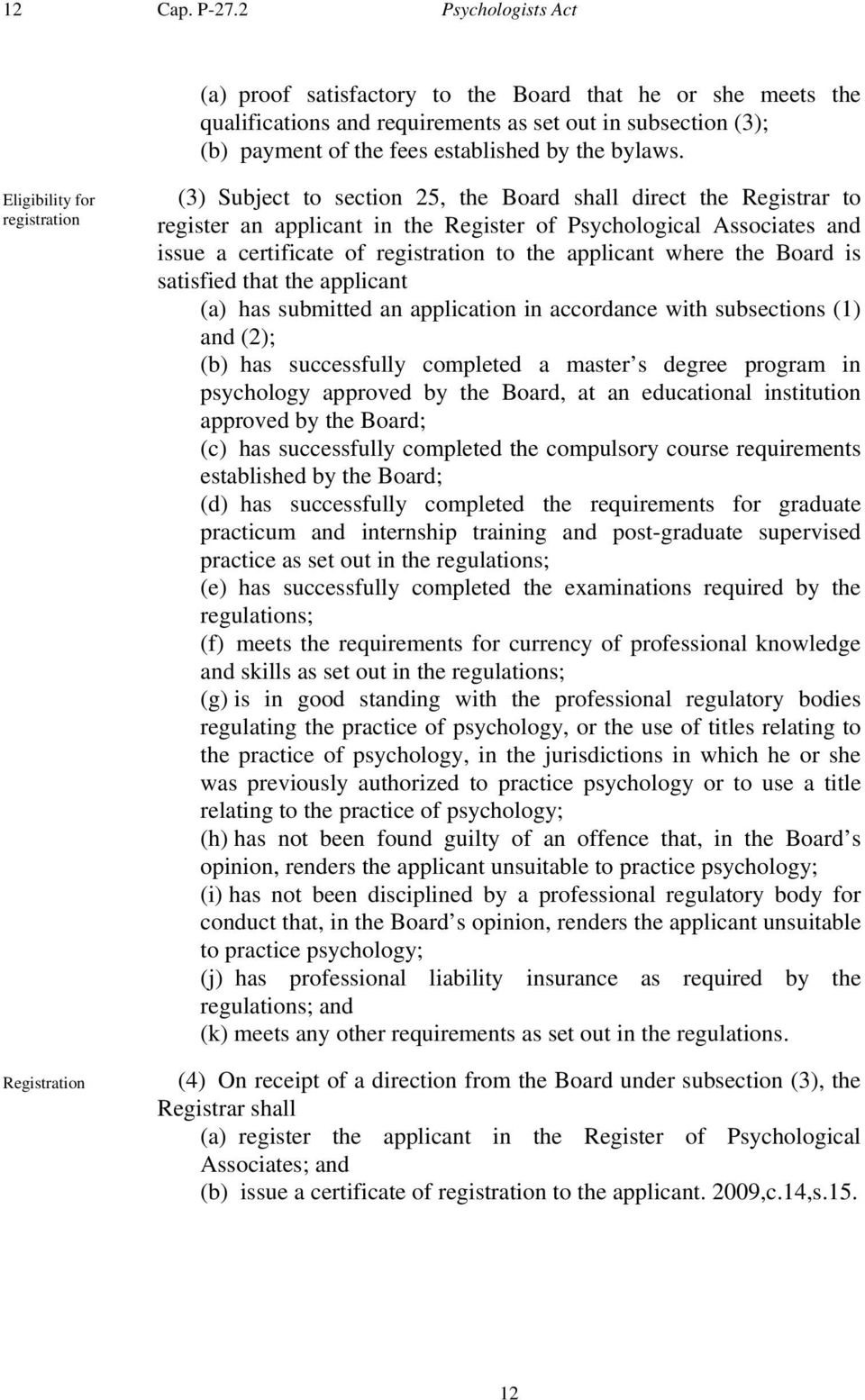Eligibility for registration Registration (3) Subject to section 25, the Board shall direct the Registrar to register an applicant in the Register of Psychological Associates and issue a certificate